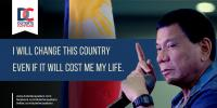 """Image of Rodrigo Duterte with quote """"I will change this country even if it will cost me my life."""""""